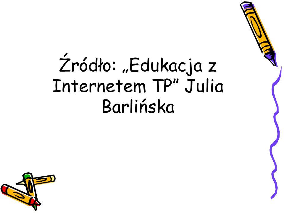 "Źródło: ""Edukacja z Internetem TP Julia Barlińska"