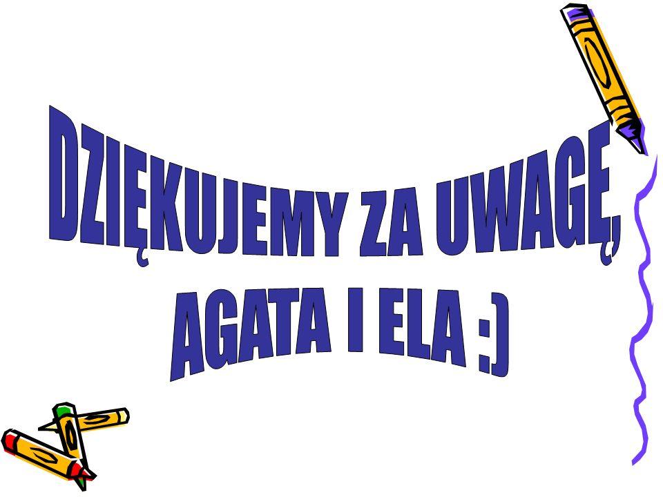 DZIĘKUJEMY ZA UWAGĘ, AGATA I ELA :)