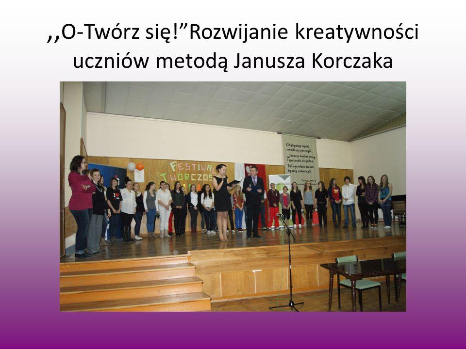 ,,O-Twórz się! Rozwijanie kreatywności uczniów metodą Janusza Korczaka