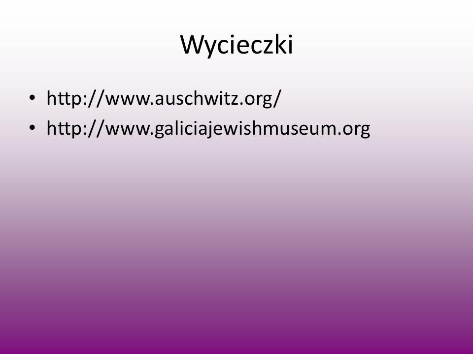Wycieczki http://www.auschwitz.org/ http://www.galiciajewishmuseum.org
