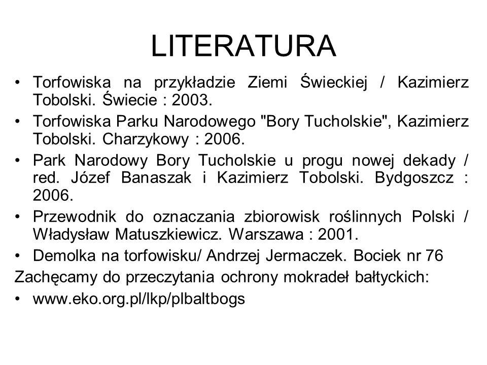 LITERATURA Torfowiska na przykładzie Ziemi Świeckiej / Kazimierz Tobolski. Świecie : 2003.