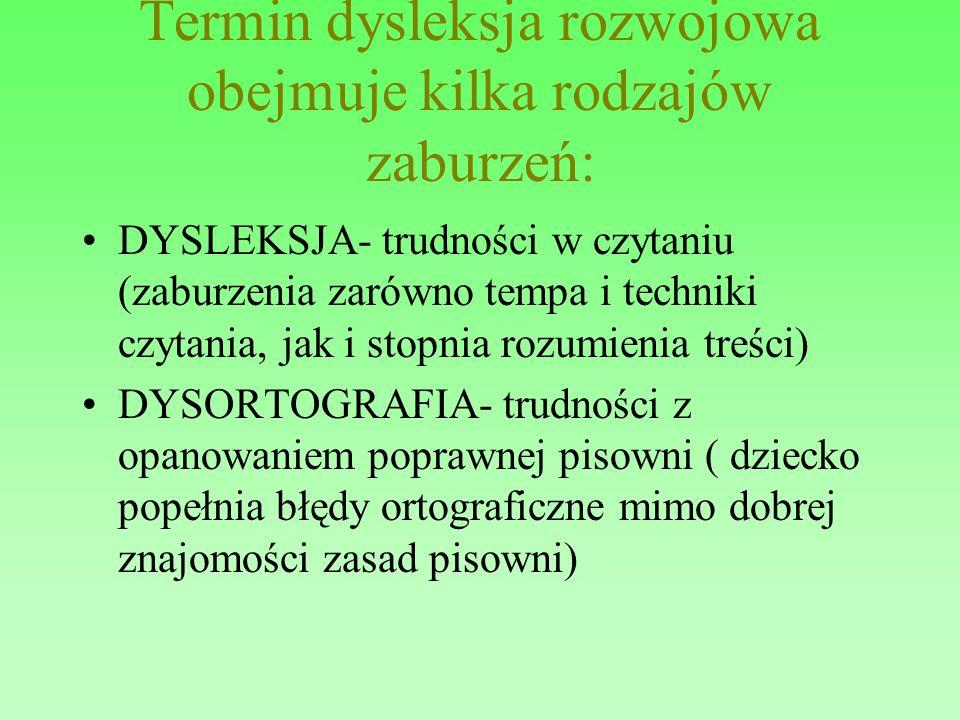 Terminologia Termin dysleksja rozwojowa obejmuje kilka rodzajów zaburzeń: