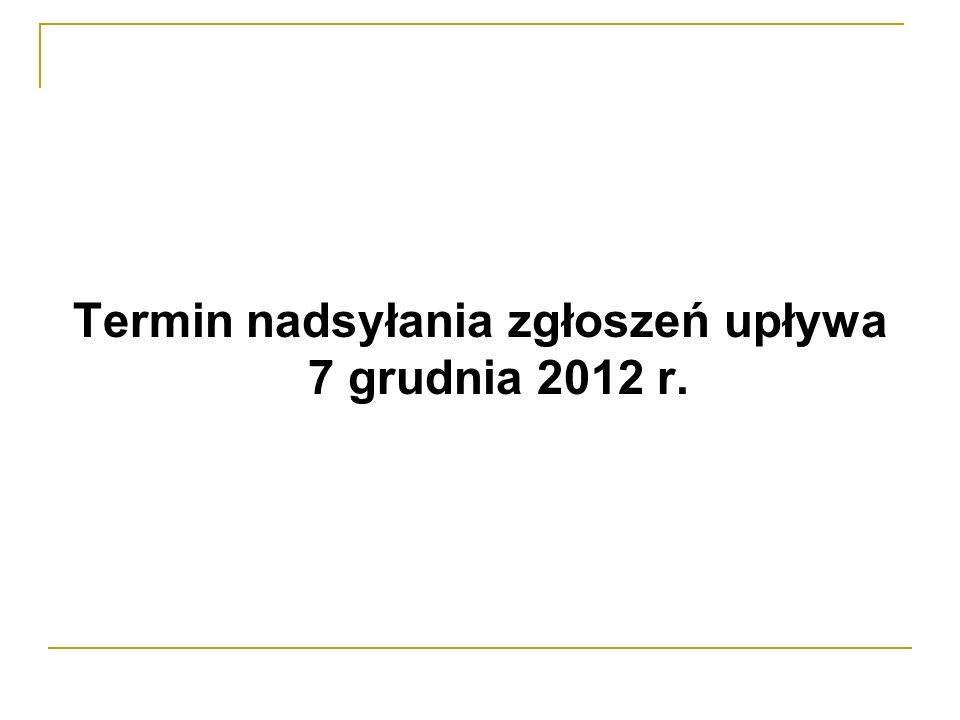 Termin nadsyłania zgłoszeń upływa 7 grudnia 2012 r.
