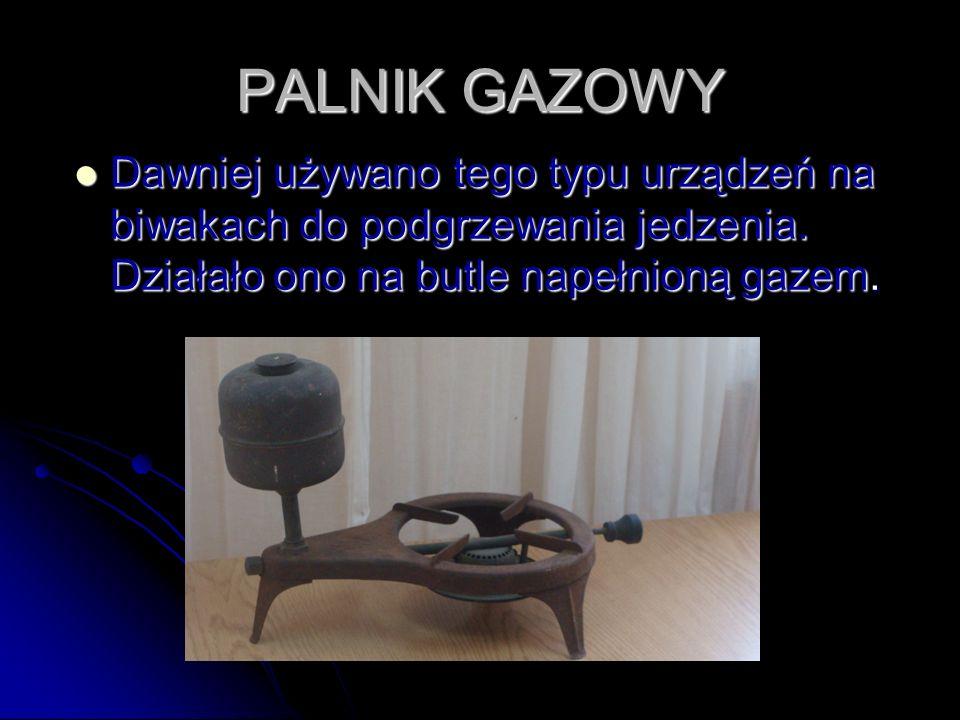 PALNIK GAZOWY Dawniej używano tego typu urządzeń na biwakach do podgrzewania jedzenia.