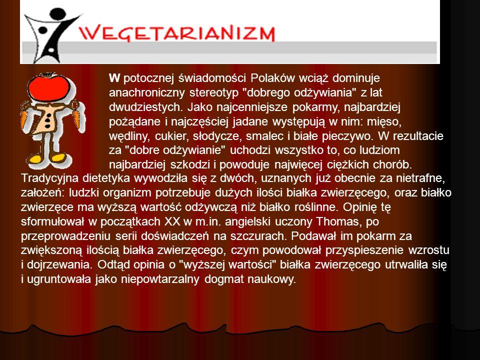 W potocznej świadomości Polaków wciąż dominuje anachroniczny stereotyp dobrego odżywiania z lat dwudziestych. Jako najcenniejsze pokarmy, najbardziej pożądane i najczęściej jadane występują w nim: mięso, wędliny, cukier, słodycze, smalec i białe pieczywo. W rezultacie za dobre odżywianie uchodzi wszystko to, co ludziom najbardziej szkodzi i powoduje najwięcej ciężkich chorób.