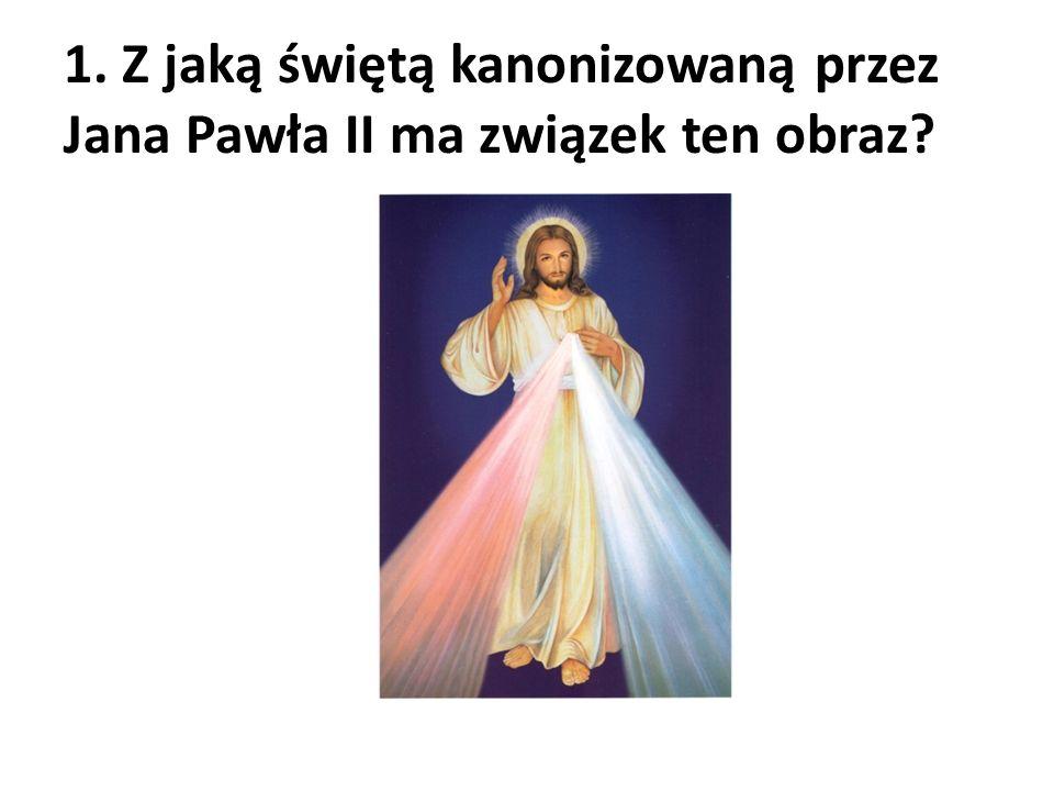 1. Z jaką świętą kanonizowaną przez Jana Pawła II ma związek ten obraz