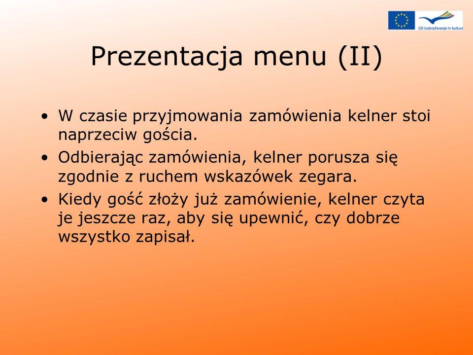 Prezentacja menu (II) W czasie przyjmowania zamówienia kelner stoi naprzeciw gościa.