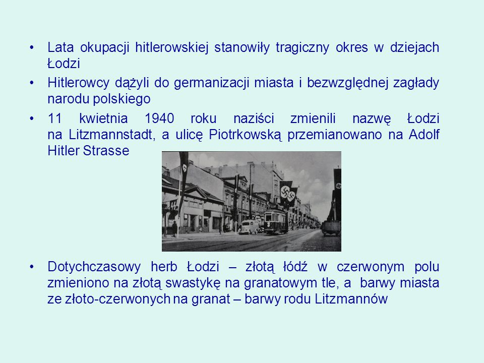 Lata okupacji hitlerowskiej stanowiły tragiczny okres w dziejach Łodzi