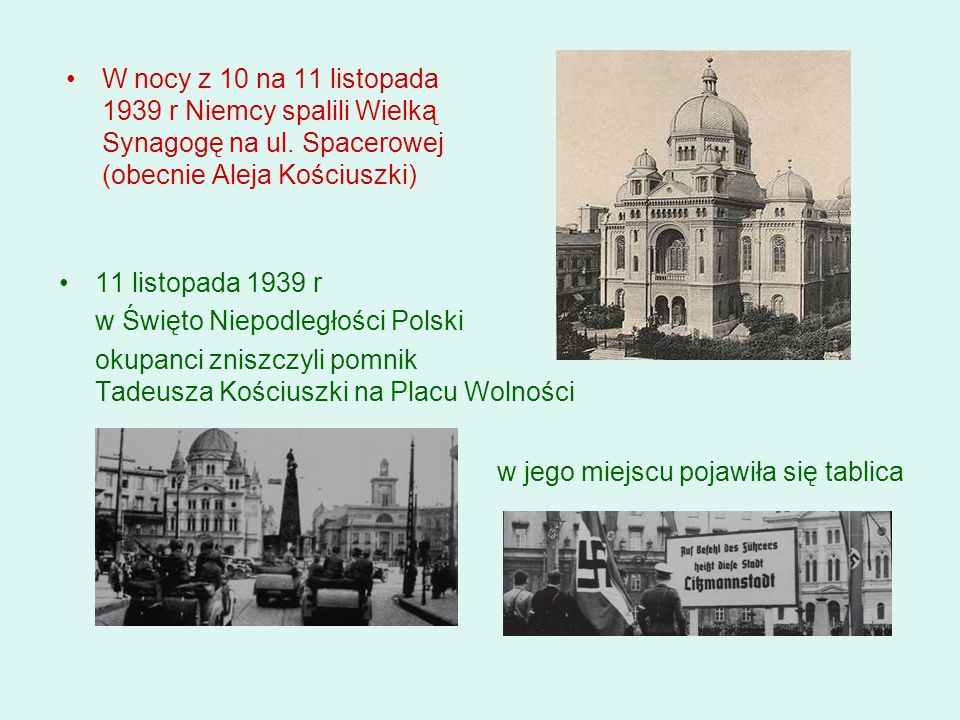 W nocy z 10 na 11 listopada 1939 r Niemcy spalili Wielką Synagogę na ul. Spacerowej (obecnie Aleja Kościuszki)
