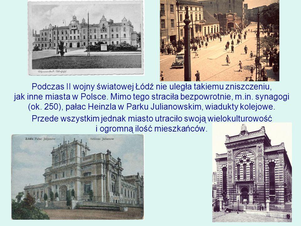 Podczas II wojny światowej Łódź nie uległa takiemu zniszczeniu, jak inne miasta w Polsce.