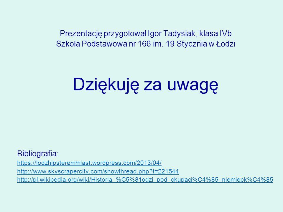 Dziękuję za uwagę Prezentację przygotował Igor Tadysiak, klasa IVb