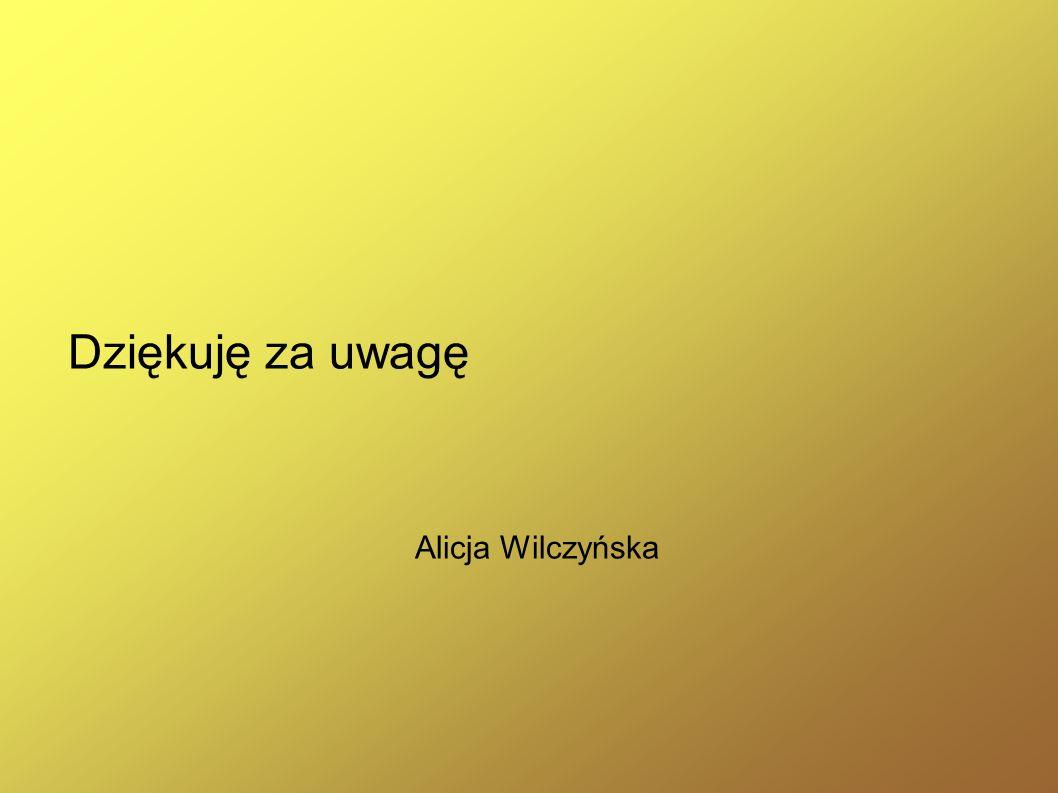 Dziękuję za uwagę Alicja Wilczyńska