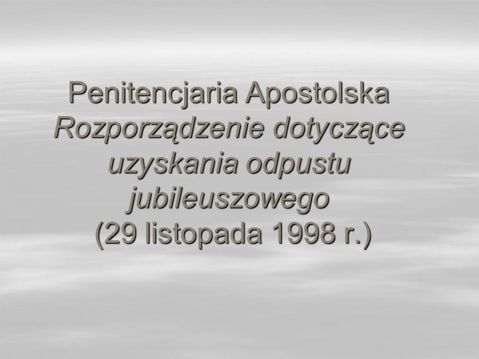 Penitencjaria Apostolska Rozporządzenie dotyczące uzyskania odpustu jubileuszowego (29 listopada 1998 r.)