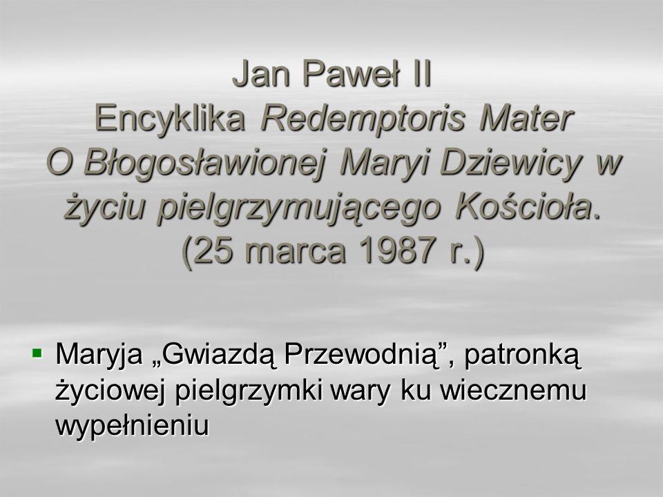 Jan Paweł II Encyklika Redemptoris Mater O Błogosławionej Maryi Dziewicy w życiu pielgrzymującego Kościoła. (25 marca 1987 r.)