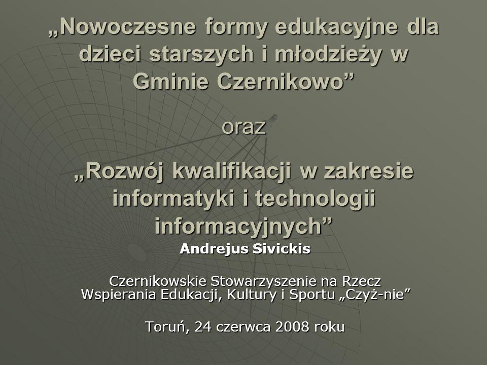 """""""Nowoczesne formy edukacyjne dla dzieci starszych i młodzieży w Gminie Czernikowo oraz """"Rozwój kwalifikacji w zakresie informatyki i technologii informacyjnych"""