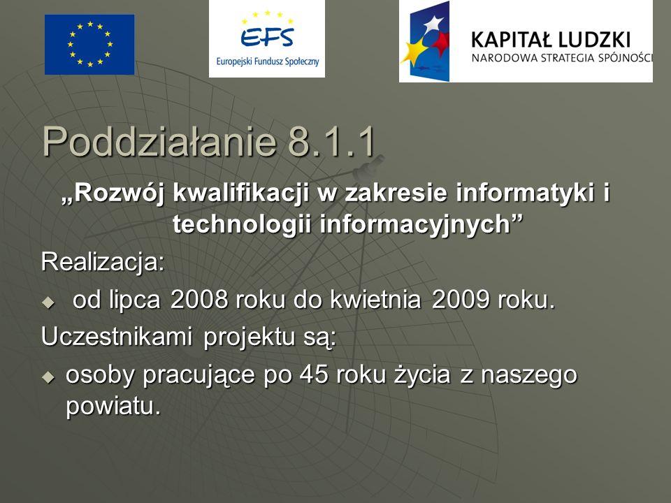 """Poddziałanie 8.1.1 """"Rozwój kwalifikacji w zakresie informatyki i technologii informacyjnych Realizacja:"""