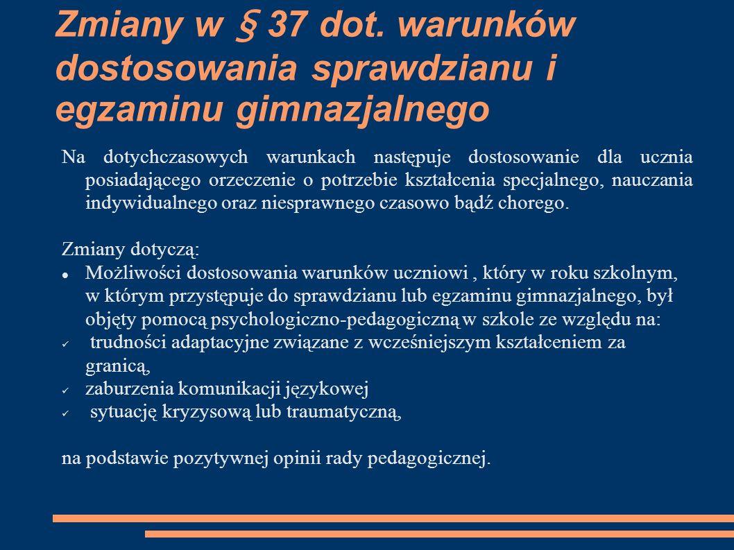 Zmiany w § 37 dot. warunków dostosowania sprawdzianu i egzaminu gimnazjalnego