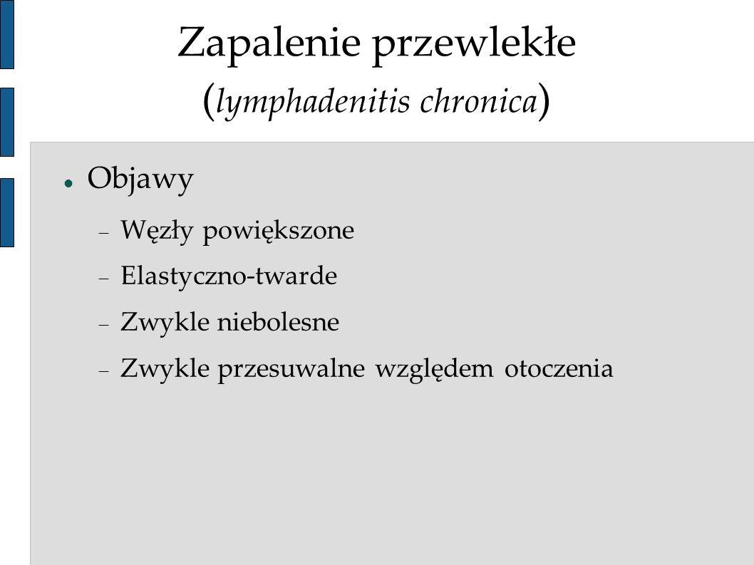 Zapalenie przewlekłe (lymphadenitis chronica)