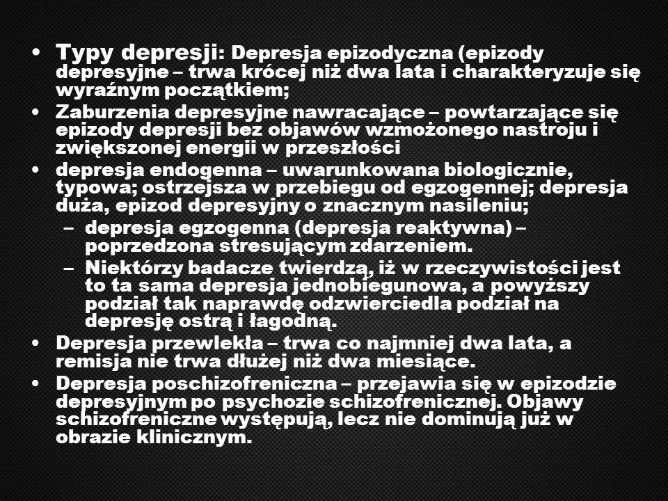 Typy depresji: Depresja epizodyczna (epizody depresyjne – trwa krócej niż dwa lata i charakteryzuje się wyraźnym początkiem;