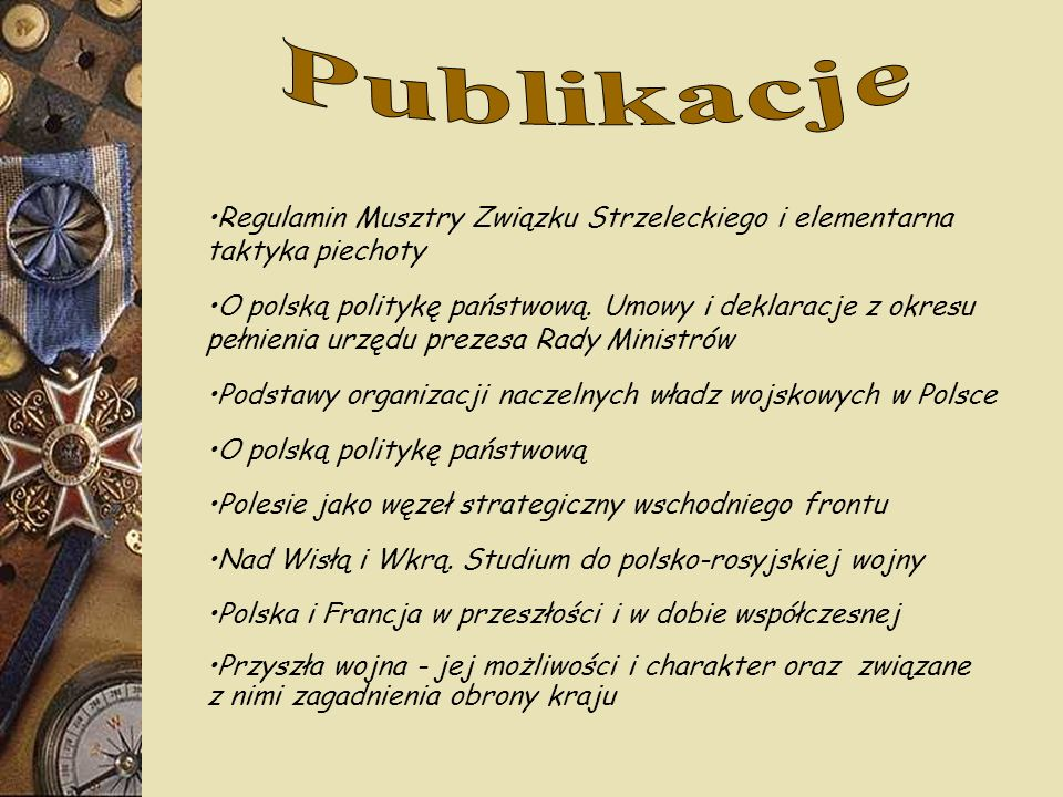 Publikacje •Regulamin Musztry Związku Strzeleckiego i elementarna taktyka piechoty.