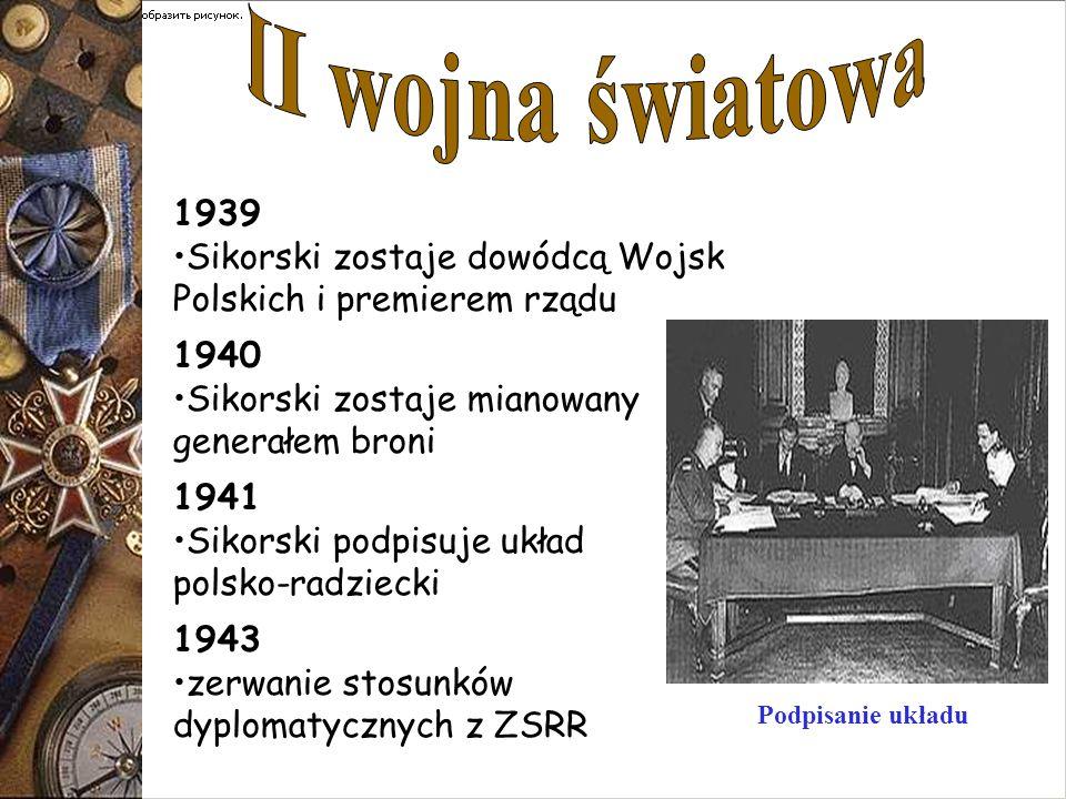 II wojna światowa 1939. Sikorski zostaje dowódcą Wojsk Polskich i premierem rządu. 1940. Sikorski zostaje mianowany.