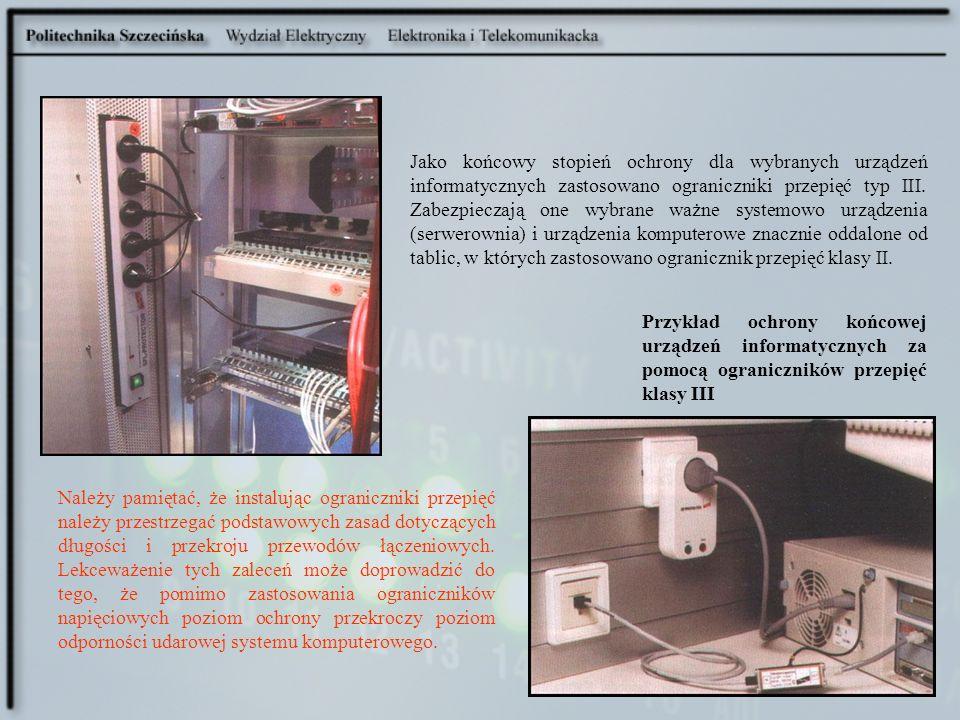 Jako końcowy stopień ochrony dla wybranych urządzeń informatycznych zastosowano ograniczniki przepięć typ III. Zabezpieczają one wybrane ważne systemowo urządzenia (serwerownia) i urządzenia komputerowe znacznie oddalone od tablic, w których zastosowano ogranicznik przepięć klasy II.