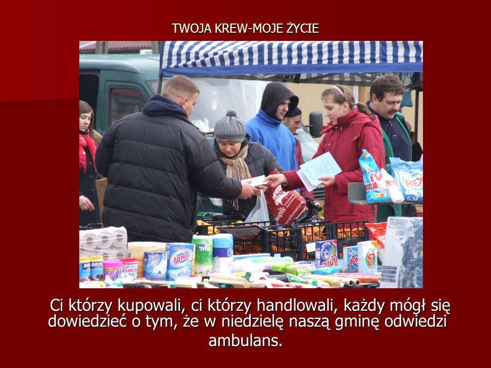 TWOJA KREW-MOJE ŻYCIECi którzy kupowali, ci którzy handlowali, każdy mógł się dowiedzieć o tym, że w niedzielę naszą gminę odwiedzi.