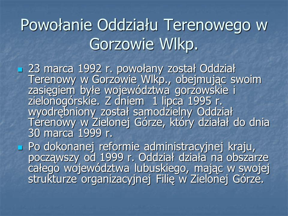 Powołanie Oddziału Terenowego w Gorzowie Wlkp.