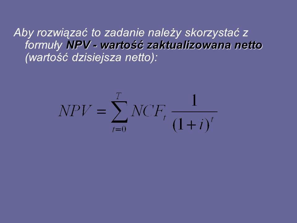 Aby rozwiązać to zadanie należy skorzystać z formuły NPV - wartość zaktualizowana netto (wartość dzisiejsza netto):