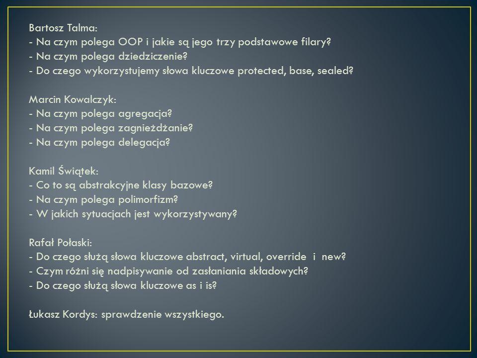 Bartosz Talma: - Na czym polega OOP i jakie są jego trzy podstawowe filary - Na czym polega dziedziczenie