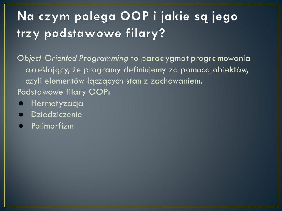 Na czym polega OOP i jakie są jego trzy podstawowe filary
