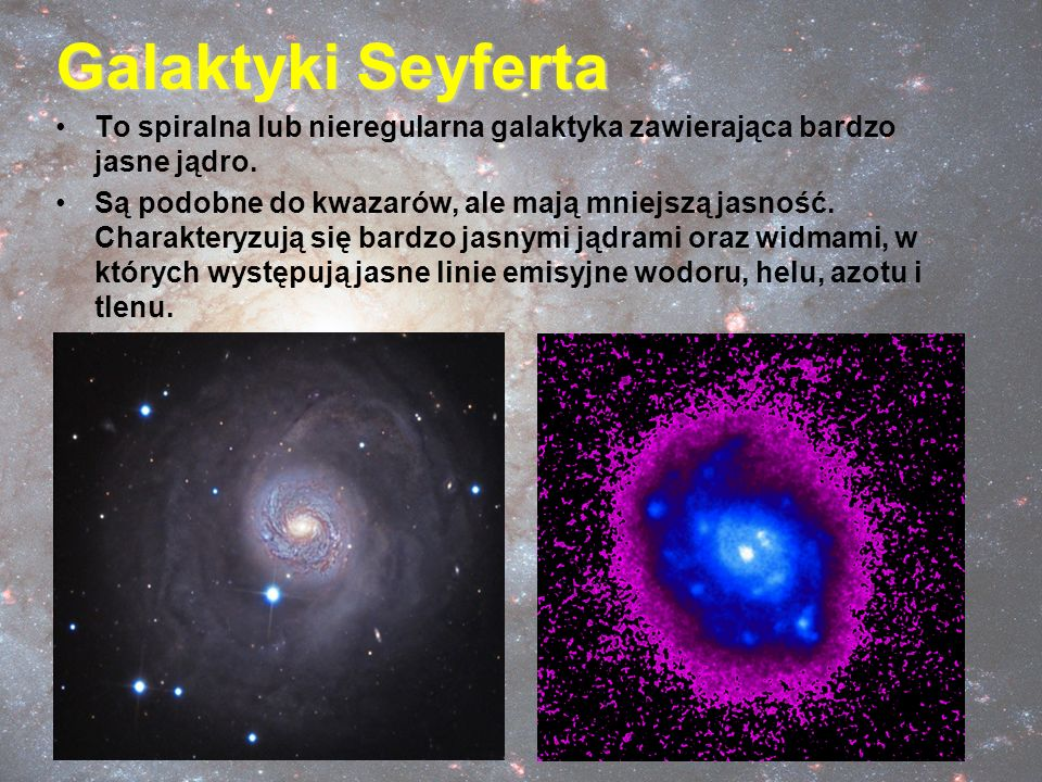 Galaktyki Seyferta To spiralna lub nieregularna galaktyka zawierająca bardzo jasne jądro.