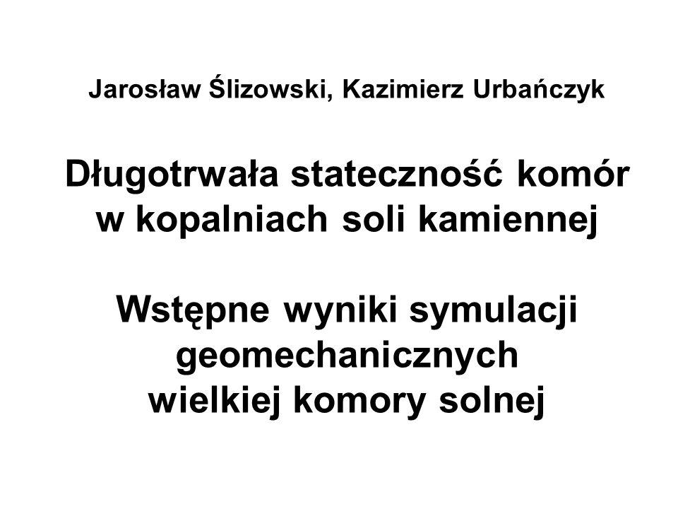 Jarosław Ślizowski, Kazimierz Urbańczyk Długotrwała stateczność komór w kopalniach soli kamiennej Wstępne wyniki symulacji geomechanicznych wielkiej komory solnej