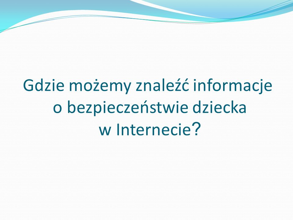 Gdzie możemy znaleźć informacje o bezpieczeństwie dziecka w Internecie