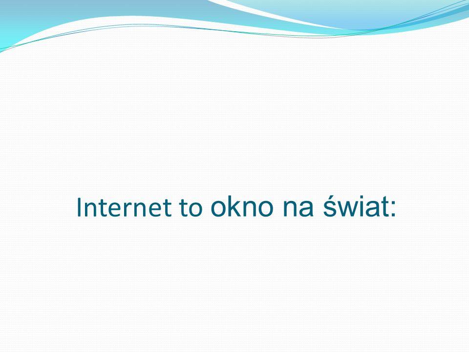 Internet to okno na świat: