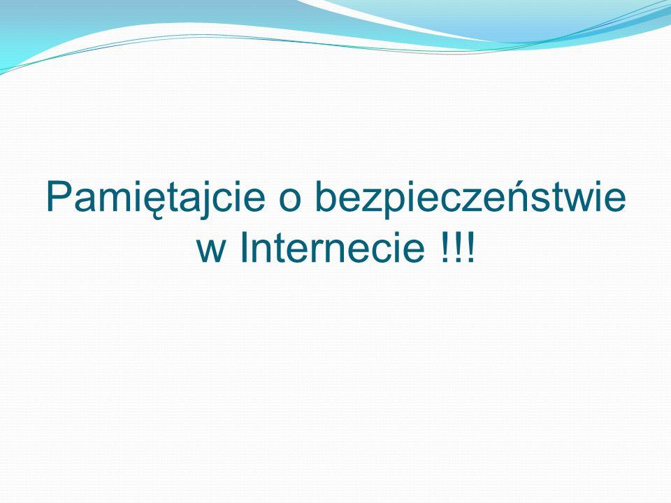 Pamiętajcie o bezpieczeństwie w Internecie !!!