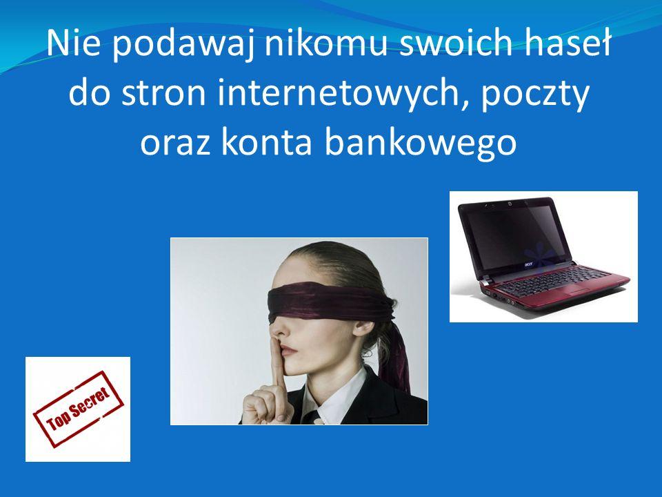 Nie podawaj nikomu swoich haseł do stron internetowych, poczty oraz konta bankowego