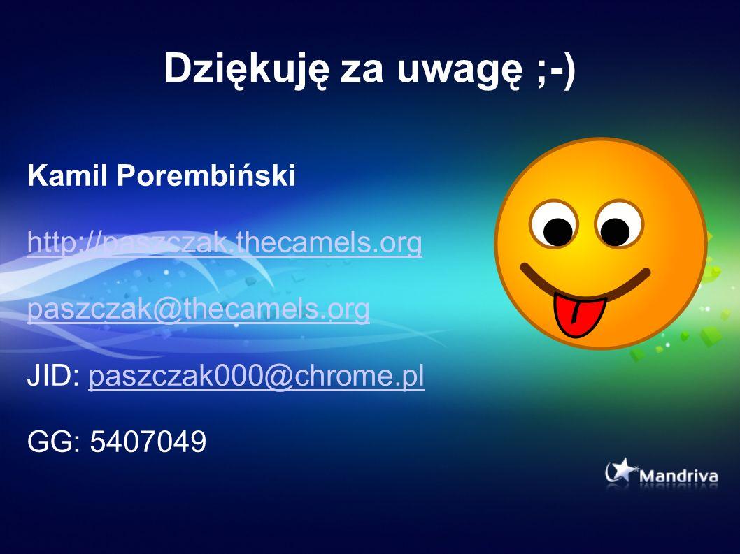 Dziękuję za uwagę ;-) Kamil Porembiński http://paszczak.thecamels.org