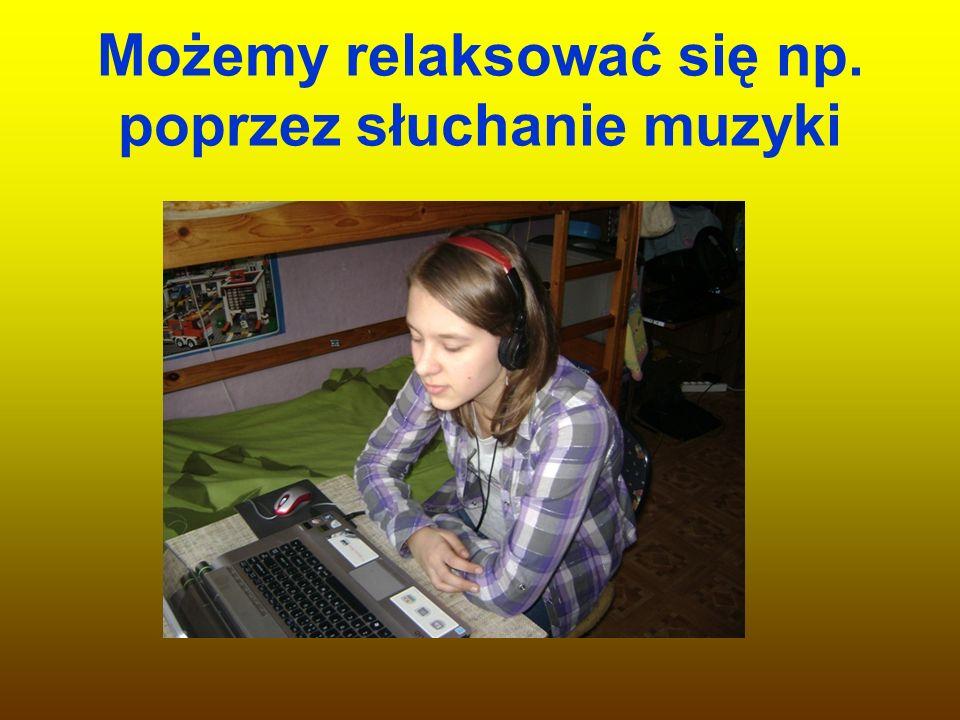Możemy relaksować się np. poprzez słuchanie muzyki
