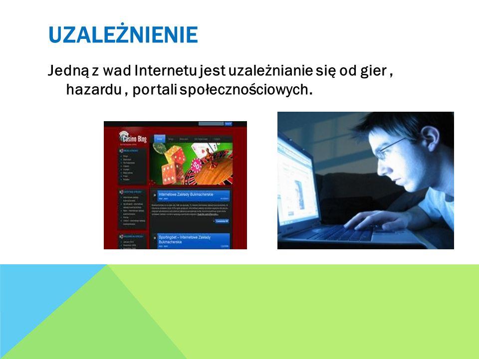 uzależnienie Jedną z wad Internetu jest uzależnianie się od gier , hazardu , portali społecznościowych.