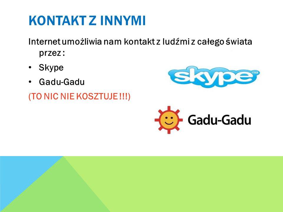 Kontakt z innymi Internet umożliwia nam kontakt z ludźmi z całego świata przez : Skype. Gadu-Gadu.