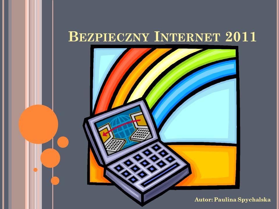 Bezpieczny Internet 2011 Autor: Paulina Spychalska