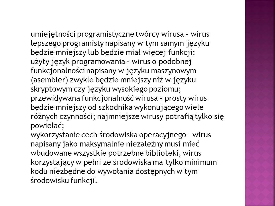 umiejętności programistyczne twórcy wirusa – wirus lepszego programisty napisany w tym samym języku będzie mniejszy lub będzie miał więcej funkcji;
