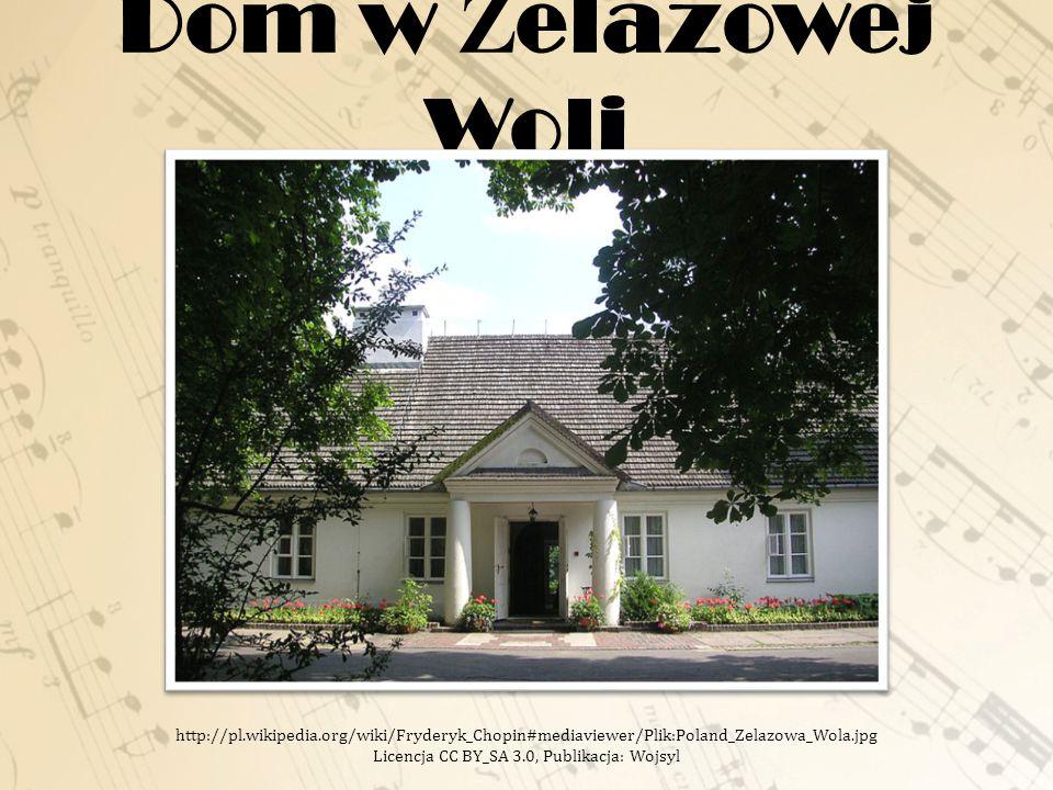 Dom w Żelazowej Woli http://pl.wikipedia.org/wiki/Fryderyk_Chopin#mediaviewer/Plik:Poland_Zelazowa_Wola.jpg Licencja CC BY_SA 3.0, Publikacja: Wojsyl.