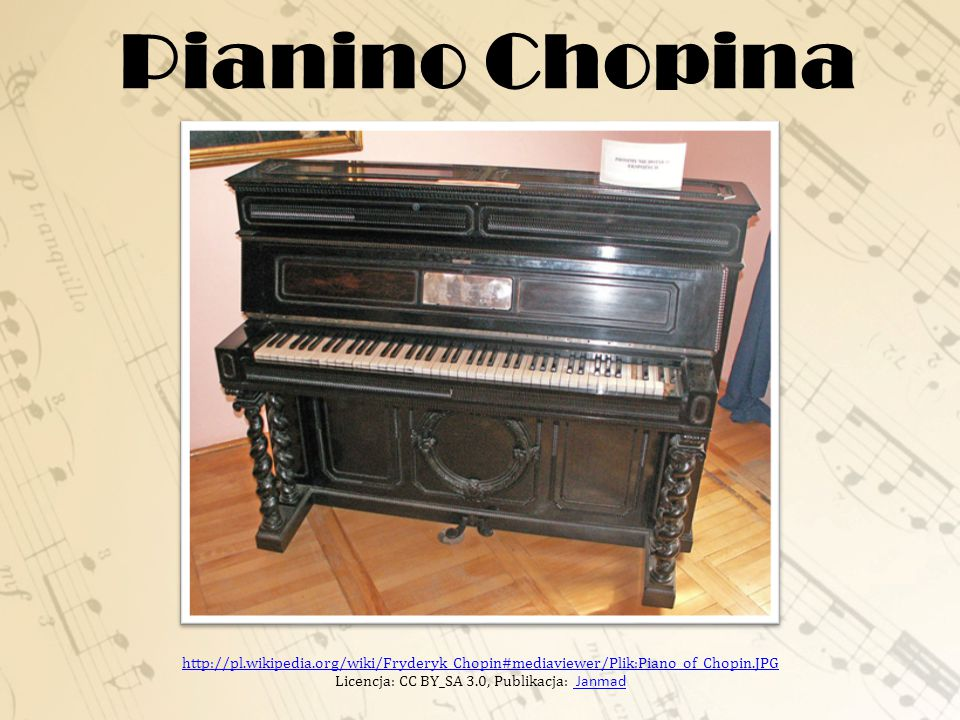 Pianino Chopina http://pl.wikipedia.org/wiki/Fryderyk_Chopin#mediaviewer/Plik:Piano_of_Chopin.JPG Licencja: CC BY_SA 3.0, Publikacja: Janmad.
