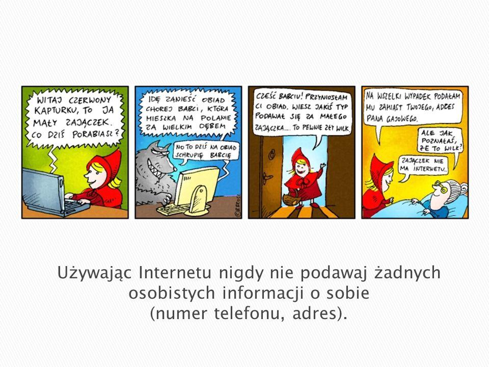 Używając Internetu nigdy nie podawaj żadnych osobistych informacji o sobie (numer telefonu, adres).