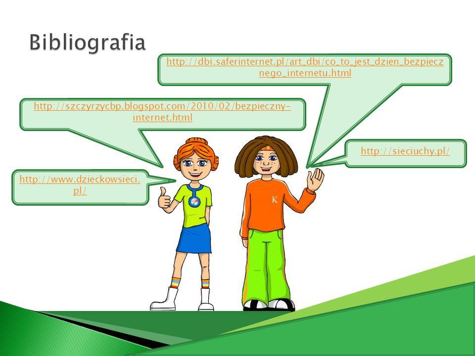 Bibliografiahttp://dbi.saferinternet.pl/art_dbi/co_to_jest_dzien_bezpiecznego_internetu.html.