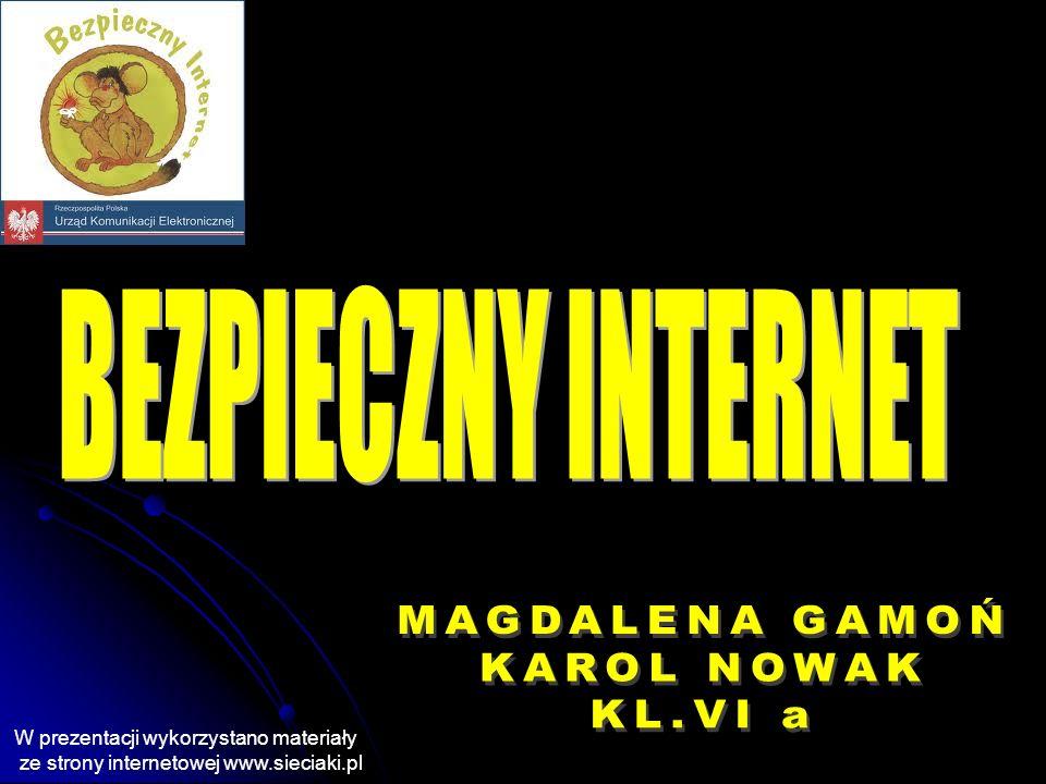 BEZPIECZNY INTERNET MAGDALENA GAMOŃ KAROL NOWAK KL.VI a