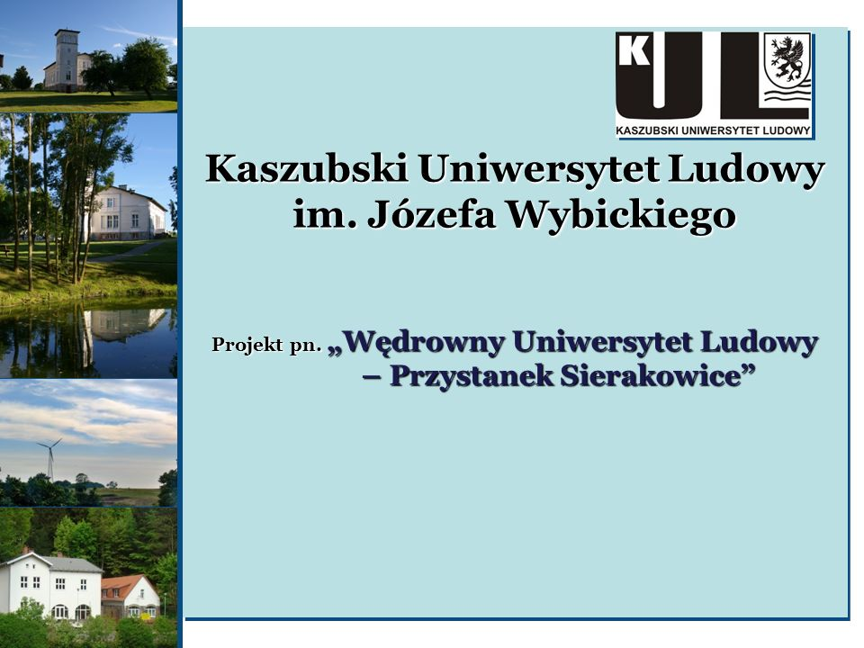 Kaszubski Uniwersytet Ludowy im. Józefa Wybickiego Projekt pn