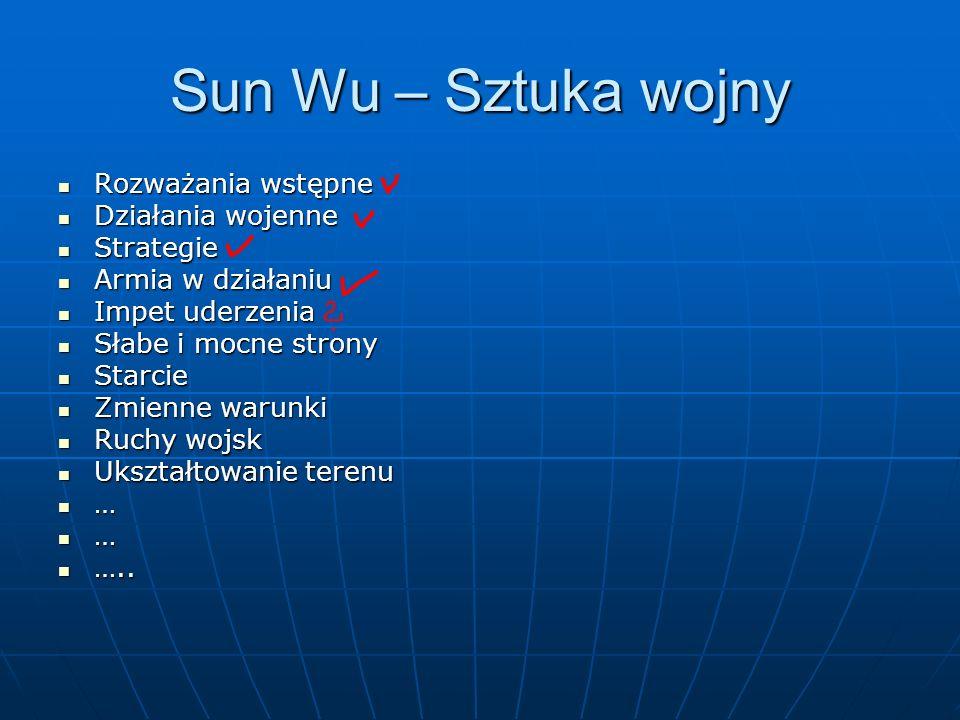 Sun Wu – Sztuka wojny Rozważania wstępne Działania wojenne Strategie